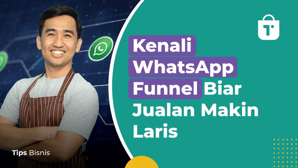 Kenali WhatsApp Funnel Biar Jualan Makin Laris