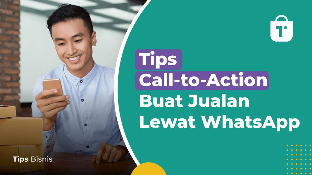 Tips Call-to-Action Buat Jualan Lewat WhatsApp