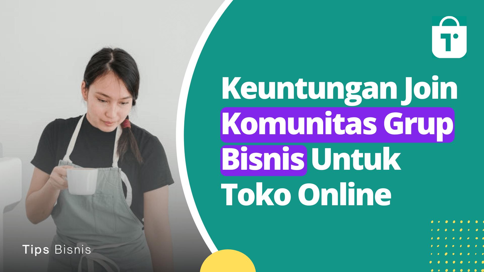 Keuntungan Ikut Komunitas Grup Bisnis Untuk Toko Online