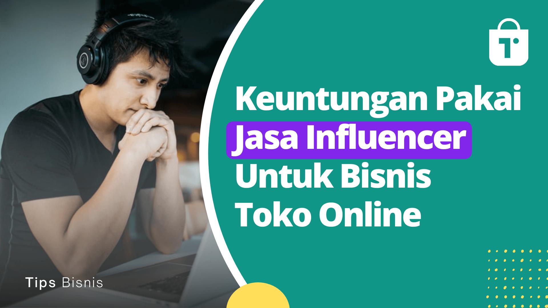 Keuntungan Pakai Jasa Influencer Untuk Bisnis Toko Online
