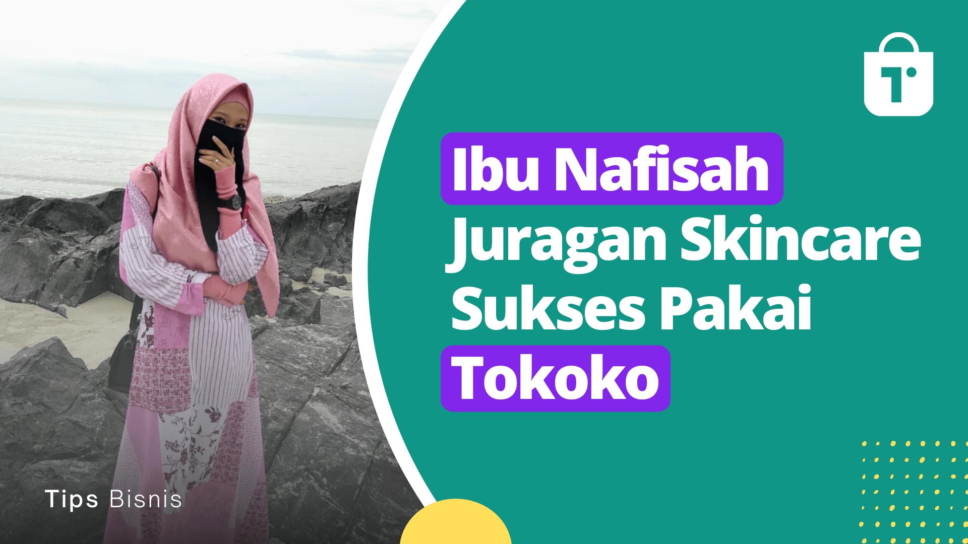 Ibu Nafisah, Juragan Produk Skincare Sukses Dapatkan Penjualan Pakai Tokoko