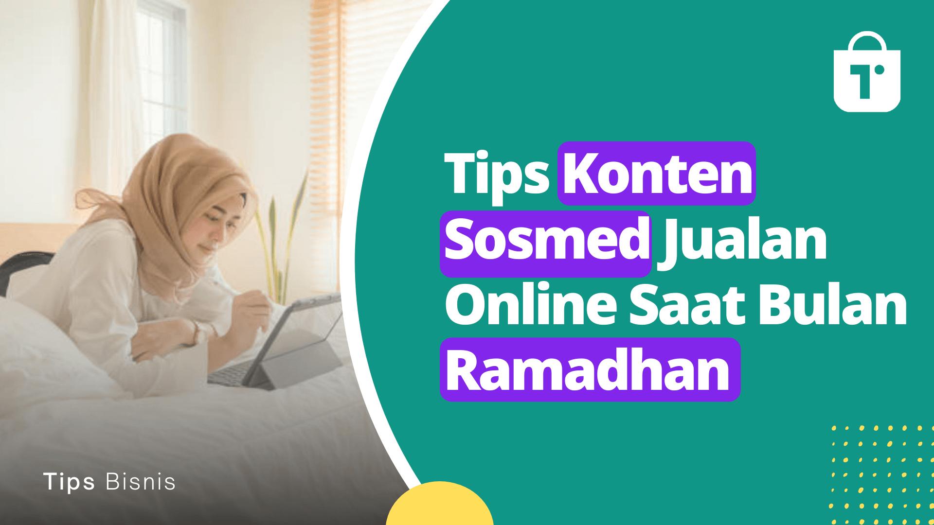 Tips Konten Sosmed Jualan Online Saat Bulan Ramadhan