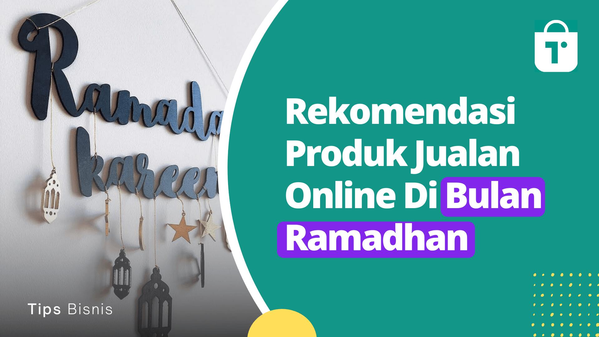 Rekomendasi Produk Jualan Online Di Bulan Ramadhan