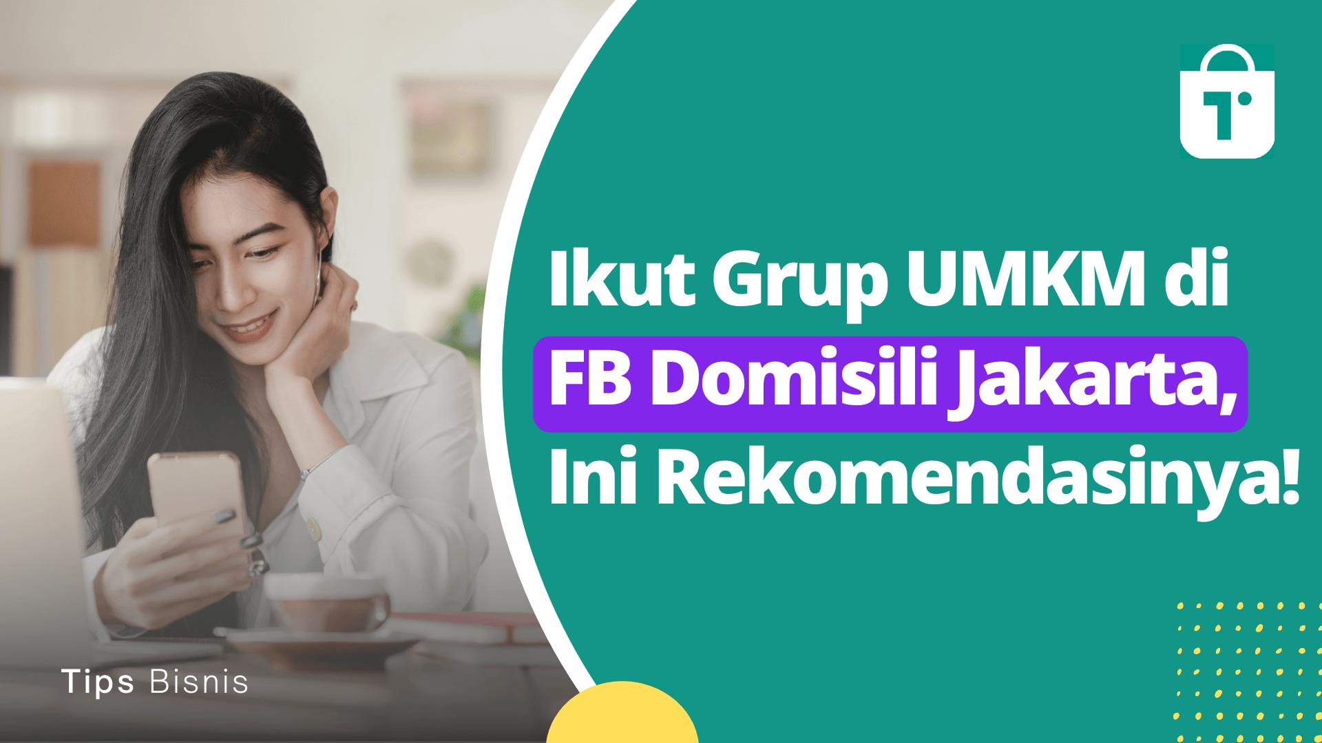Rekomendasi 8 Grup Bisnis UMKM di Facebook (Domisili Jakarta)