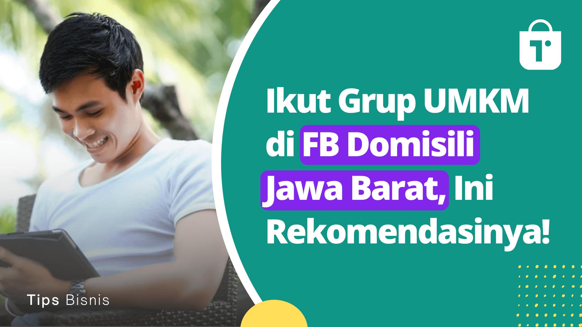 8 Rekomendasi Grup Bisnis UMKM di Facebook (Domisili Jawa Barat)